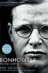 Bonhoeffer Pastor Martyr Prophet Spy-Eric Metaxas